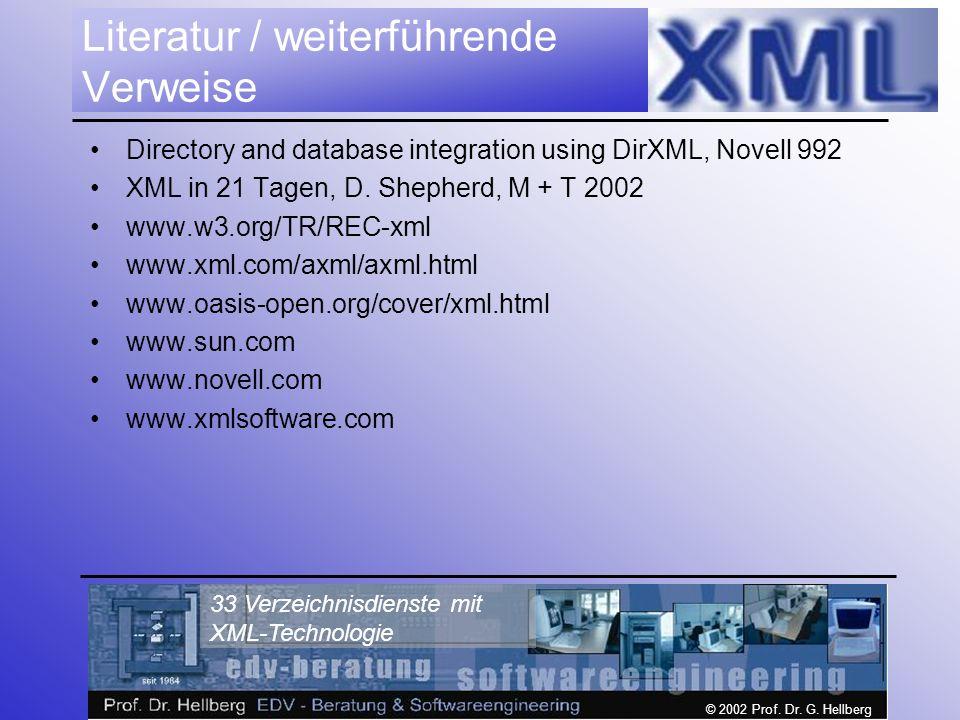 © 2002 Prof. Dr. G. Hellberg 33 Verzeichnisdienste mit XML-Technologie Literatur / weiterführende Verweise Directory and database integration using Di