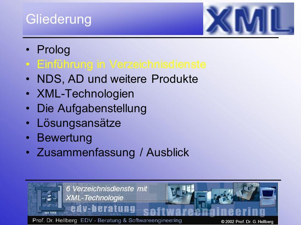 © 2002 Prof. Dr. G. Hellberg 6 Verzeichnisdienste mit XML-Technologie Gliederung Prolog Einführung in Verzeichnisdienste NDS, AD und weitere Produkte