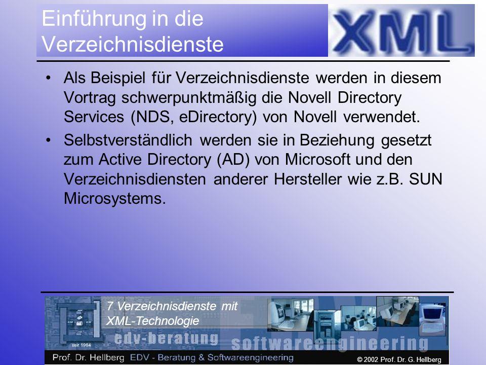 © 2002 Prof. Dr. G. Hellberg 7 Verzeichnisdienste mit XML-Technologie Einführung in die Verzeichnisdienste Als Beispiel für Verzeichnisdienste werden