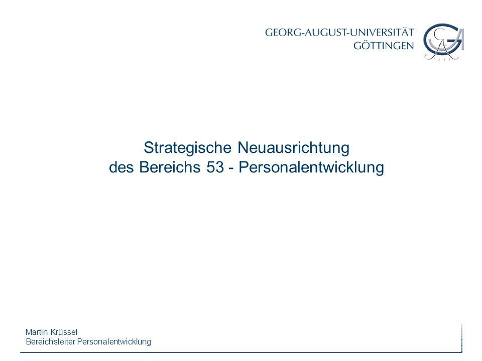 Martin Krüssel Bereichsleiter Personalentwicklung Strategische Neuausrichtung des Bereichs 53 - Personalentwicklung
