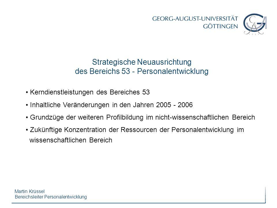 Martin Krüssel Bereichsleiter Personalentwicklung Kerndienstleistungen des Bereiches 53 Inhaltliche Veränderungen in den Jahren 2005 - 2006 Grundzüge