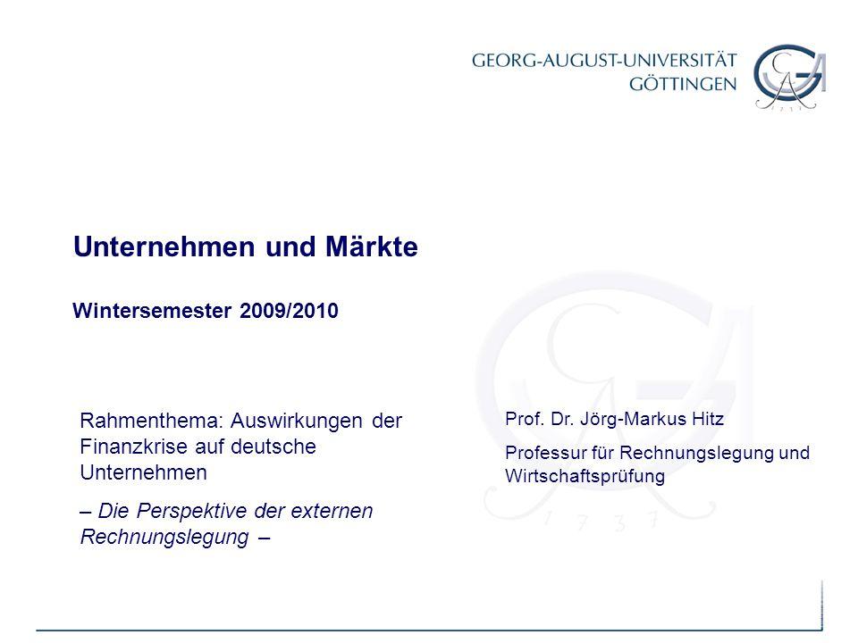 Unternehmen und Märkte Wintersemester 2009/2010 Rahmenthema: Auswirkungen der Finanzkrise auf deutsche Unternehmen – Die Perspektive der externen Rech
