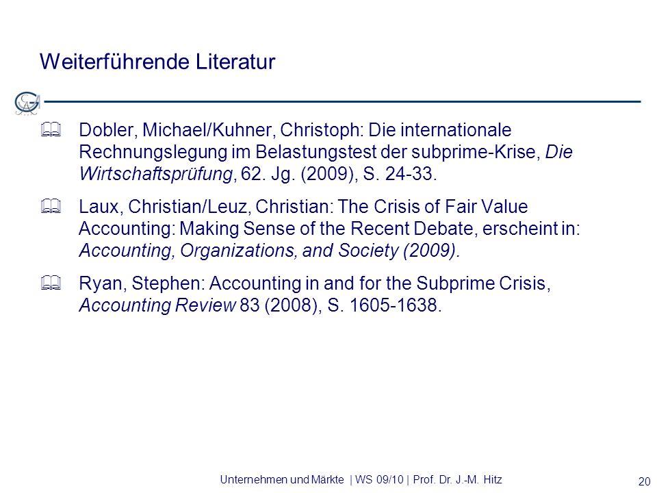 Unternehmen und Märkte | WS 09/10 | Prof. Dr. J.-M. Hitz Weiterführende Literatur Dobler, Michael/Kuhner, Christoph: Die internationale Rechnungslegun