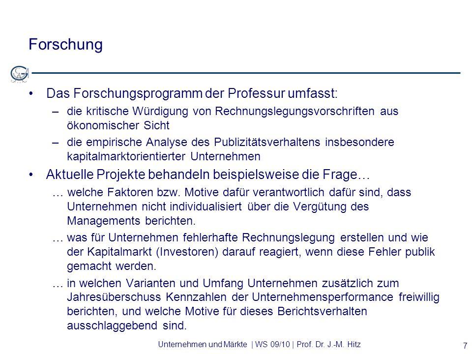 Unternehmen und Märkte | WS 09/10 | Prof. Dr. J.-M. Hitz Forschung Das Forschungsprogramm der Professur umfasst: –die kritische Würdigung von Rechnung