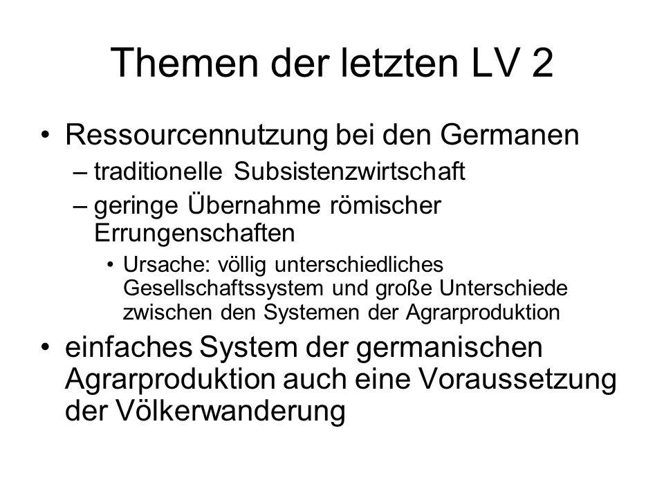 Themen der letzten LV 2 Ressourcennutzung bei den Germanen –traditionelle Subsistenzwirtschaft –geringe Übernahme römischer Errungenschaften Ursache: