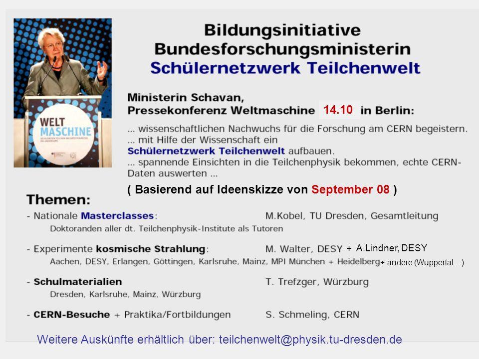 + andere (Wuppertal…) + A.Lindner, DESY ( Basierend auf Ideenskizze von September 08 ) 14.10 Weitere Auskünfte erhältlich über: teilchenwelt@physik.tu-dresden.de