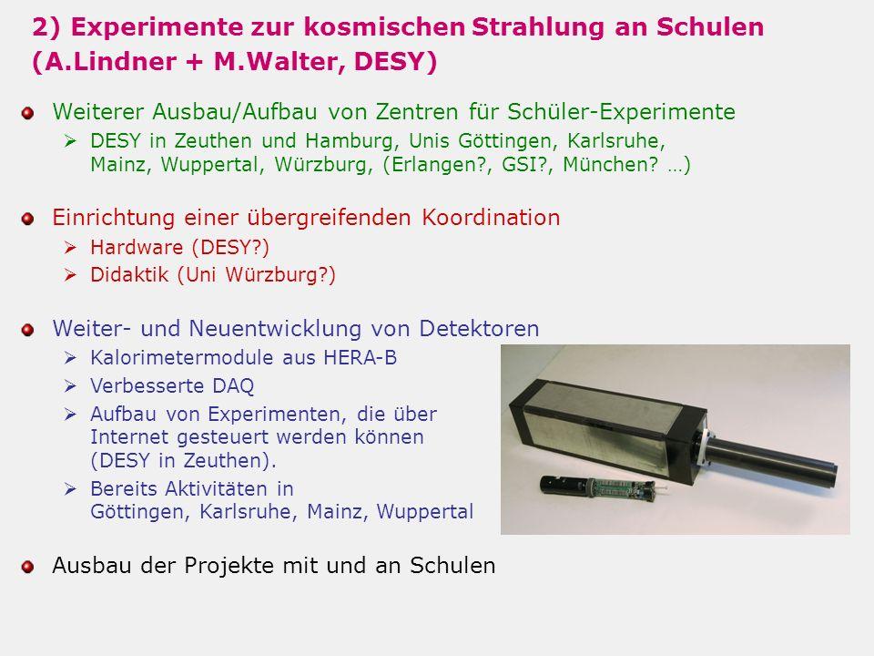 2) Experimente zur kosmischen Strahlung an Schulen (A.Lindner + M.Walter, DESY) Weiterer Ausbau/Aufbau von Zentren für Schüler-Experimente DESY in Zeu