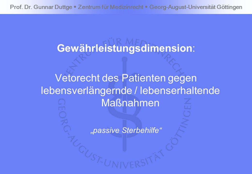 Gewährleistungsdimension: Vetorecht des Patienten gegen lebensverlängernde / lebenserhaltende Maßnahmen passive Sterbehilfe Prof. Dr. Gunnar Duttge Ze