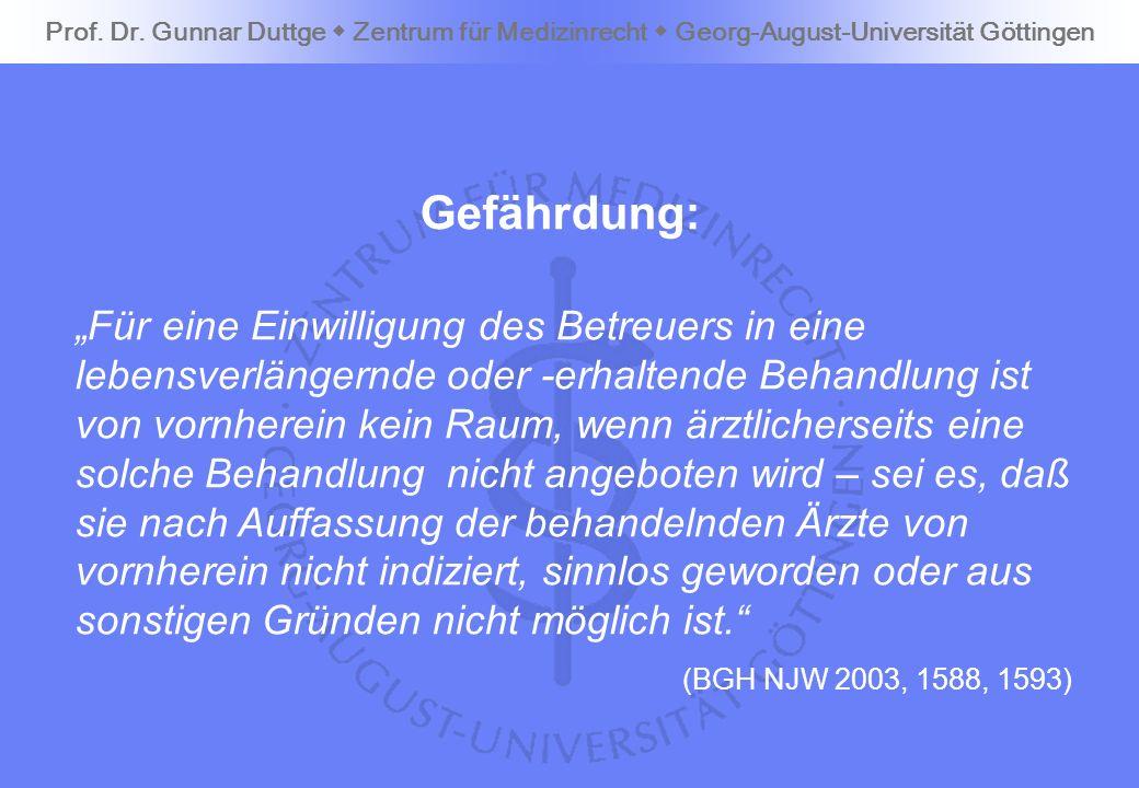 Gefährdung: Prof. Dr. Gunnar Duttge Zentrum für Medizinrecht Georg-August-Universität Göttingen Für eine Einwilligung des Betreuers in eine lebensverl