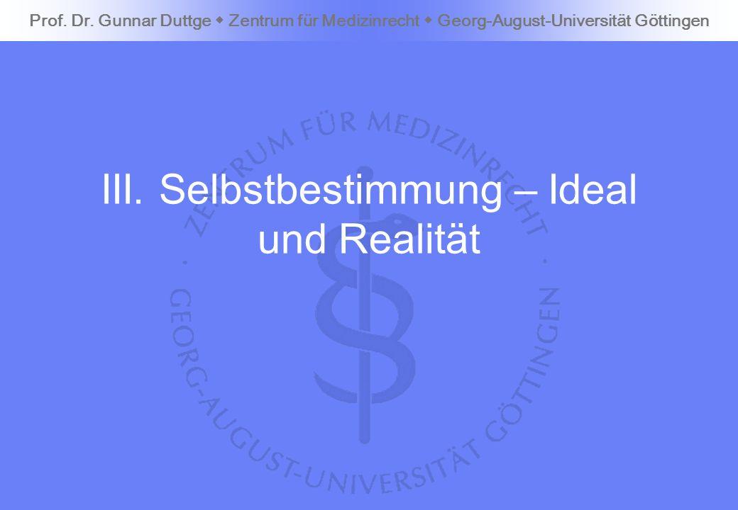 III. Selbstbestimmung – Ideal und Realität Prof. Dr. Gunnar Duttge Zentrum für Medizinrecht Georg-August-Universität Göttingen