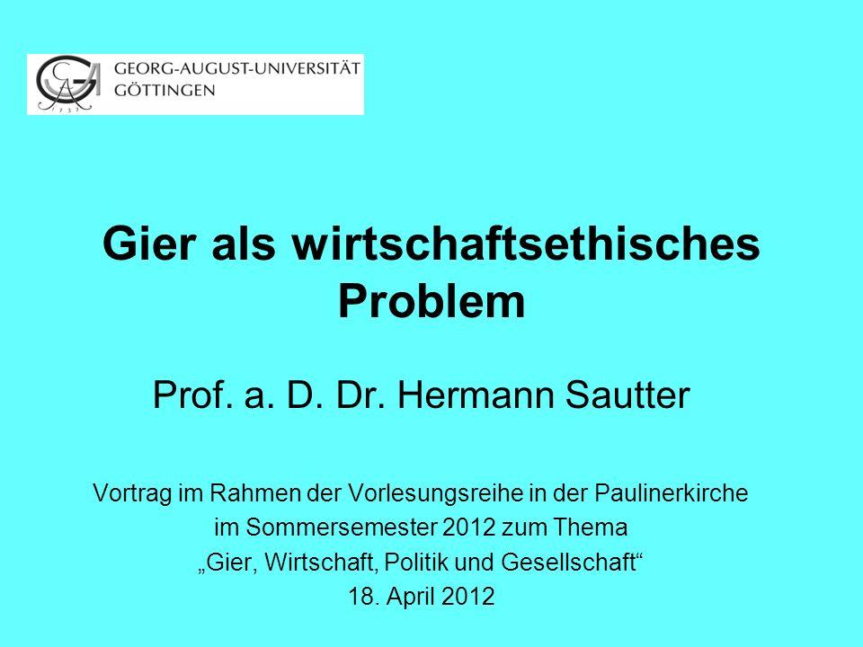Gier als wirtschaftsethisches Problem Prof. a. D. Dr. Hermann Sautter Vortrag im Rahmen der Vorlesungsreihe in der Paulinerkirche im Sommersemester 20
