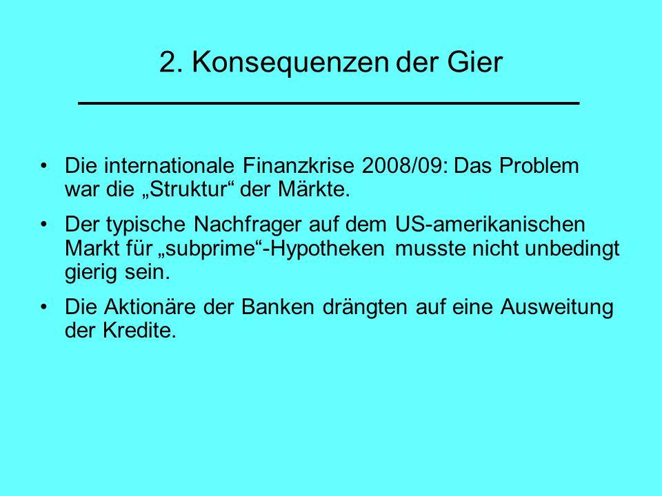 Die internationale Finanzkrise 2008/09: Das Problem war die Struktur der Märkte. Der typische Nachfrager auf dem US-amerikanischen Markt für subprime-