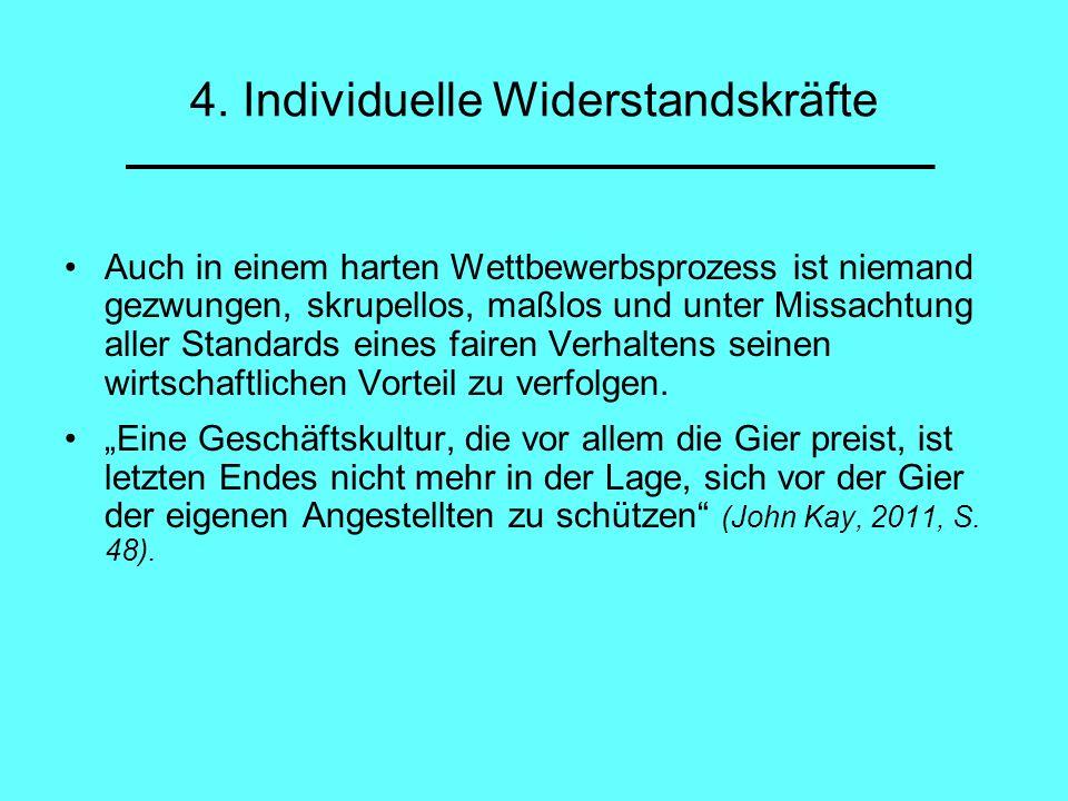 4. Individuelle Widerstandskräfte Auch in einem harten Wettbewerbsprozess ist niemand gezwungen, skrupellos, maßlos und unter Missachtung aller Standa