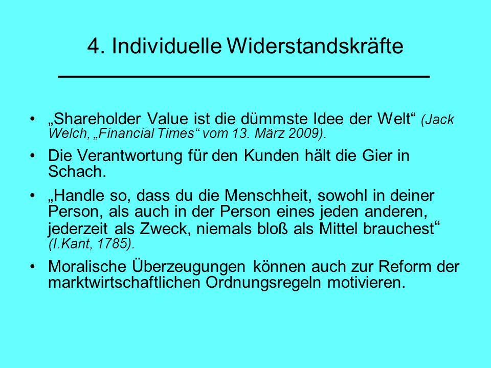 4. Individuelle Widerstandskräfte Shareholder Value ist die dümmste Idee der Welt (Jack Welch, Financial Times vom 13. März 2009). Die Verantwortung f