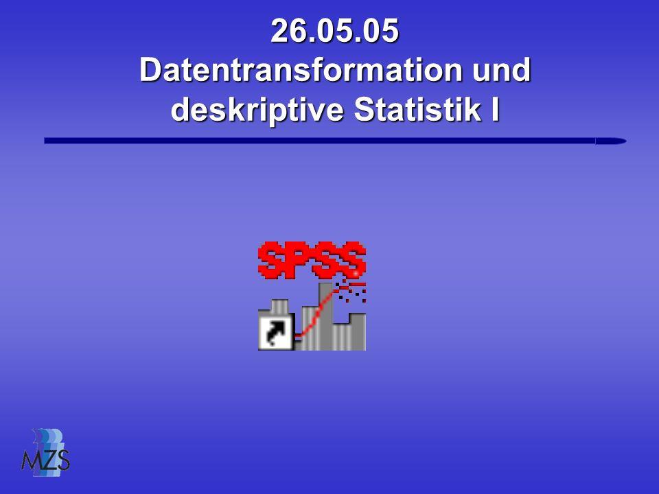 26.05.05 Datentransformation und deskriptive Statistik I
