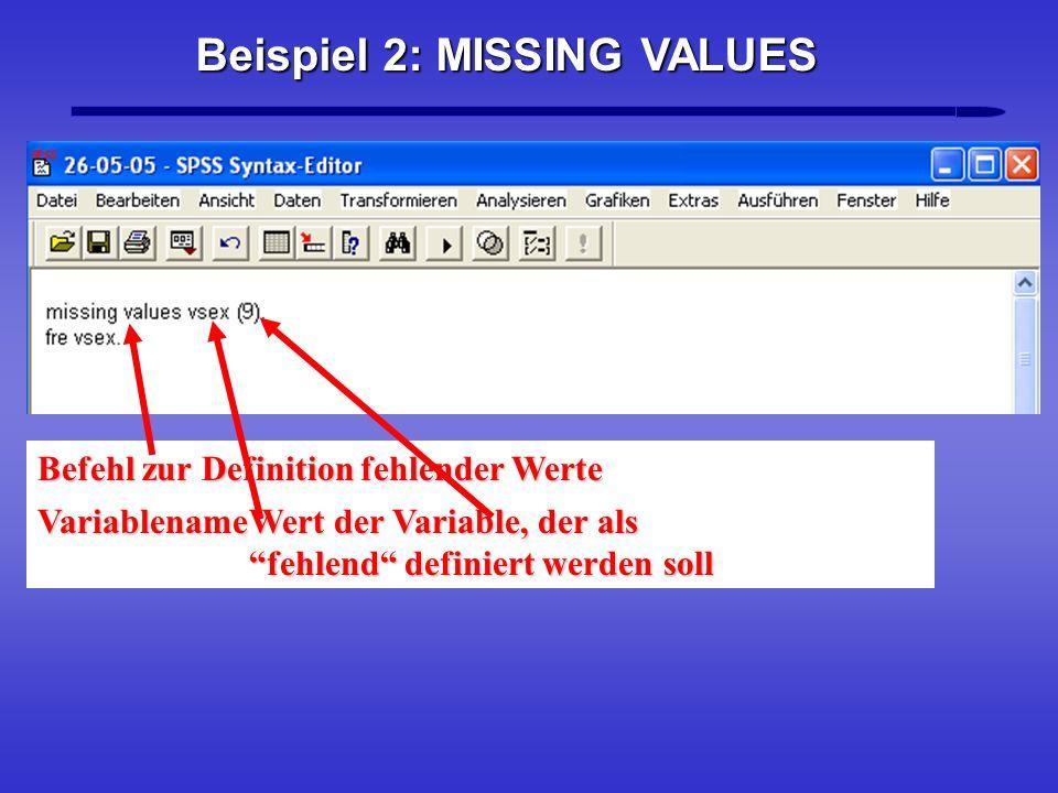 Befehl zur Definition fehlender Werte VariablenameWert der Variable, der als fehlend definiert werden soll Beispiel 2: MISSING VALUES
