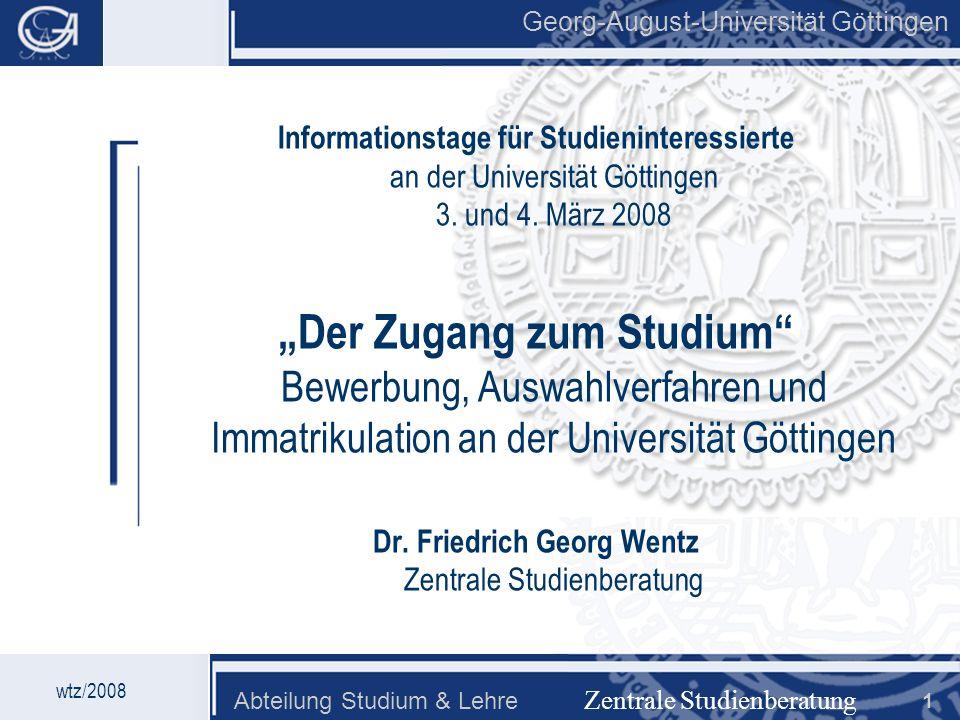 Georg-August-Universität Göttingen Abteilung Studium & Lehre 1 Georg-August-Universität Göttingen Informationstage für Studieninteressierte an der Uni