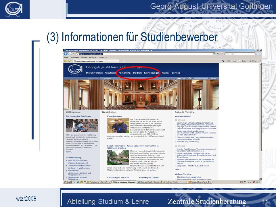 Georg-August-Universität Göttingen Abteilung Studium & Lehre 11 Georg-August-Universität Göttingen Zentrale Studienberatung wtz/2008 (3) Informationen