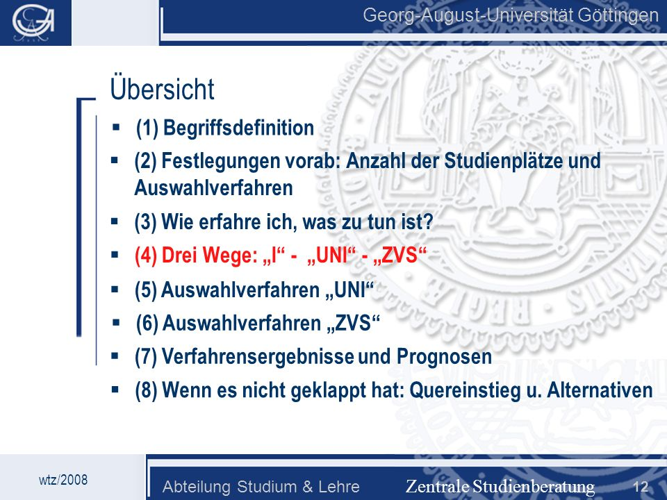 Georg-August-Universität Göttingen Abteilung Studium & Lehre 12 Georg-August-Universität Göttingen Zentrale Studienberatung Übersicht (2) Festlegungen