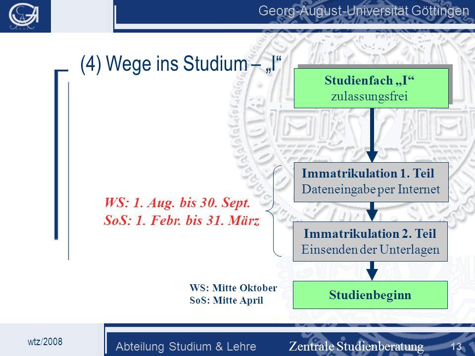Georg-August-Universität Göttingen Abteilung Studium & Lehre 13 Georg-August-Universität Göttingen (4) Wege ins Studium – I Zentrale Studienberatung Studienfach I zulassungsfrei Immatrikulation 2.