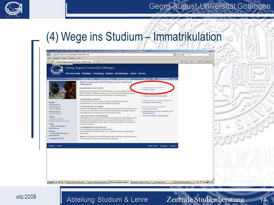 Georg-August-Universität Göttingen Abteilung Studium & Lehre 14 Georg-August-Universität Göttingen Zentrale Studienberatung wtz/2008 (4) Wege ins Stud