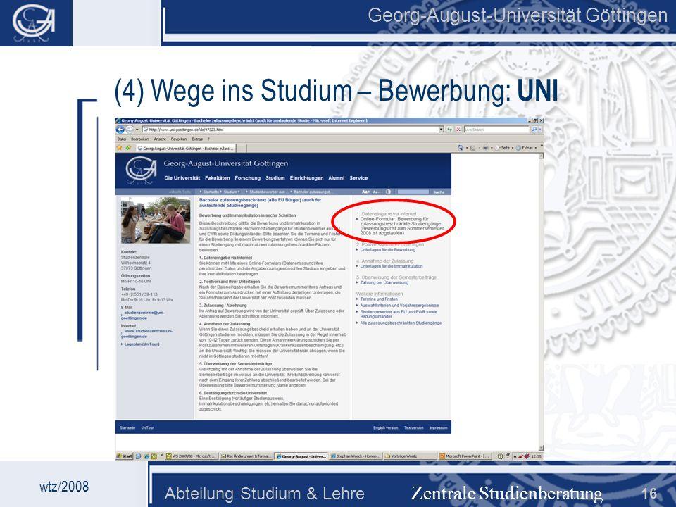 Georg-August-Universität Göttingen Abteilung Studium & Lehre 16 Georg-August-Universität Göttingen Zentrale Studienberatung wtz/2008 (4) Wege ins Stud