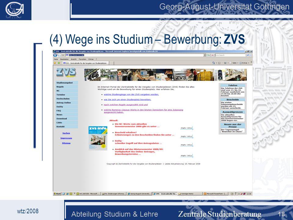 Georg-August-Universität Göttingen Abteilung Studium & Lehre 18 Georg-August-Universität Göttingen Zentrale Studienberatung wtz/2008 (4) Wege ins Stud