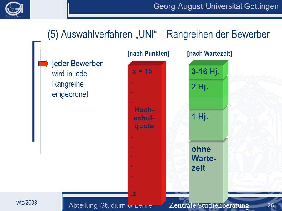 Georg-August-Universität Göttingen Abteilung Studium & Lehre 26 Georg-August-Universität Göttingen (5) Auswahlverfahren UNI – Rangreihen der Bewerber