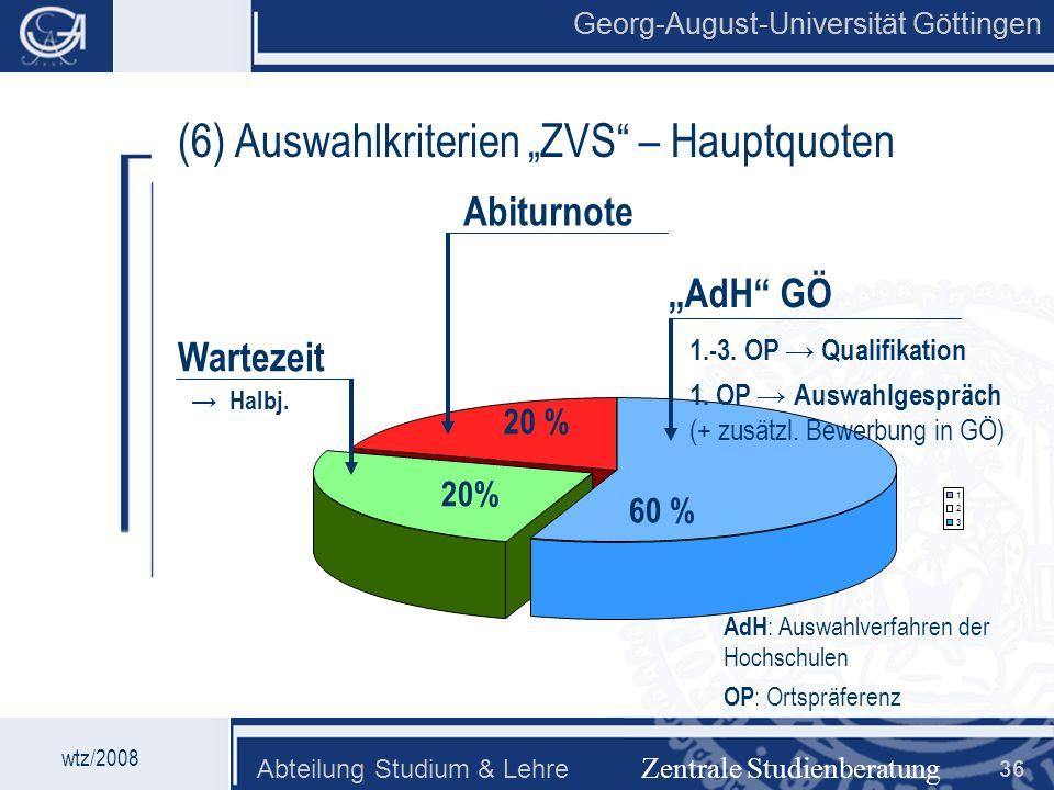 Georg-August-Universität Göttingen Abteilung Studium & Lehre 36 1 2 3 Georg-August-Universität Göttingen Zentrale Studienberatung (6) Auswahlkriterien