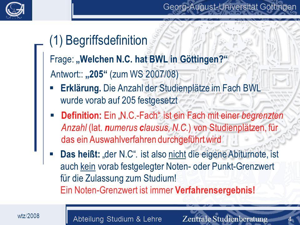 Georg-August-Universität Göttingen Abteilung Studium & Lehre 4 Georg-August-Universität Göttingen (1) Begriffsdefinition Zentrale Studienberatung Erkl
