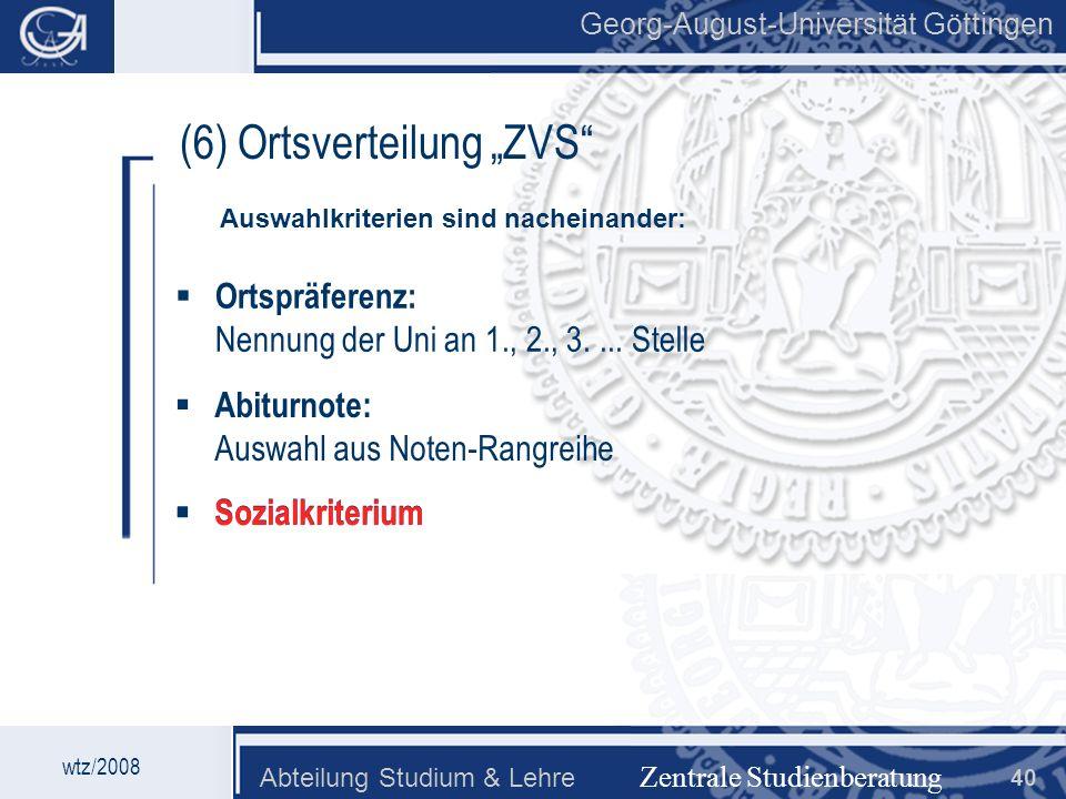 Georg-August-Universität Göttingen Abteilung Studium & Lehre 40 Georg-August-Universität Göttingen (6) Ortsverteilung ZVS Ortspräferenz: Nennung der U