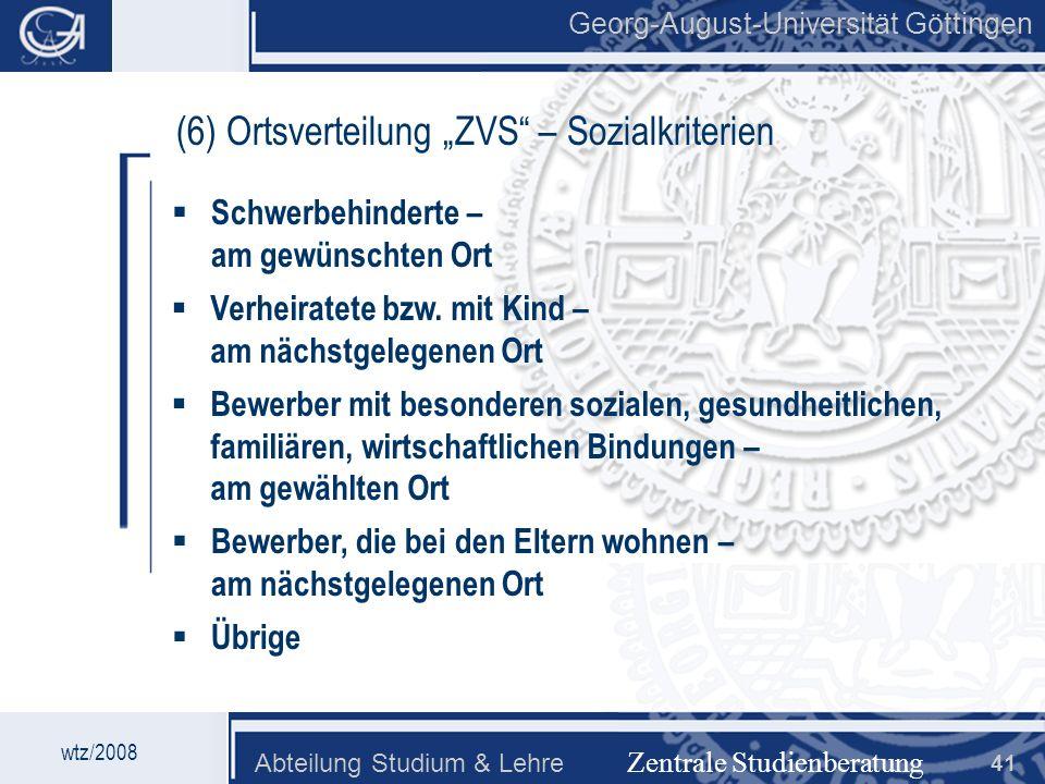 Georg-August-Universität Göttingen Abteilung Studium & Lehre 41 Georg-August-Universität Göttingen (6) Ortsverteilung ZVS – Sozialkriterien Schwerbehi