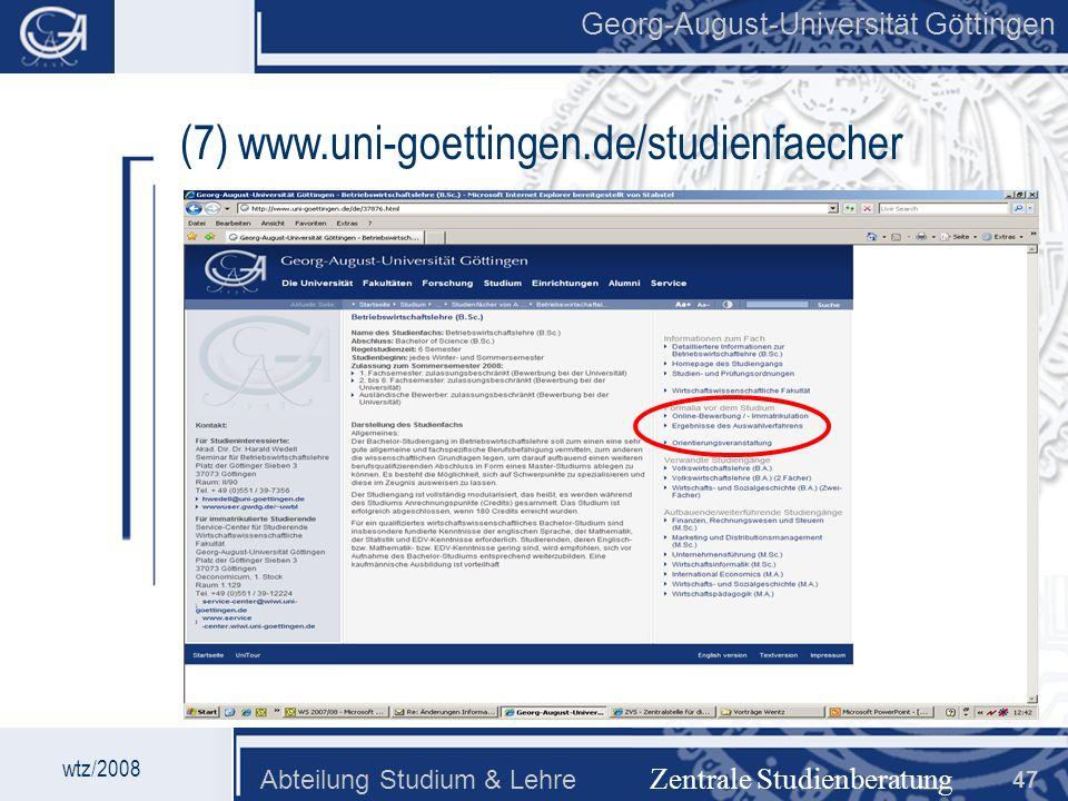 Georg-August-Universität Göttingen Abteilung Studium & Lehre 47 Georg-August-Universität Göttingen Zentrale Studienberatung wtz/2008 (7) www.uni-goett