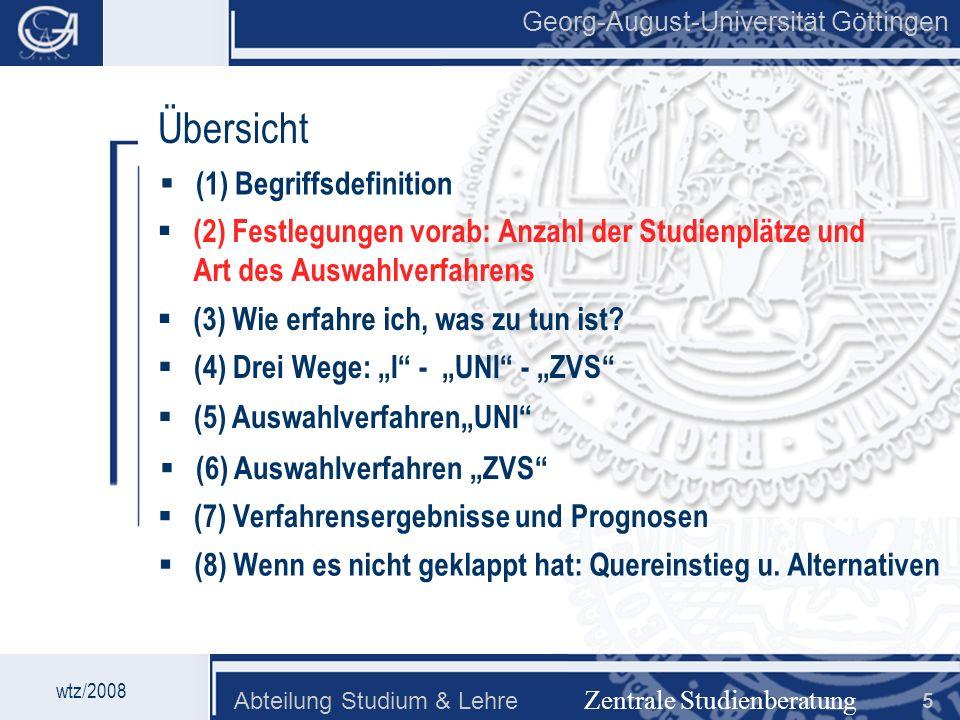 Georg-August-Universität Göttingen Abteilung Studium & Lehre 5 Georg-August-Universität Göttingen Zentrale Studienberatung Übersicht (2) Festlegungen