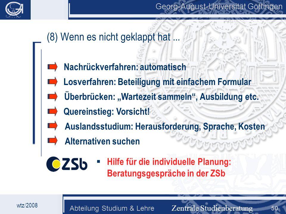 Georg-August-Universität Göttingen Abteilung Studium & Lehre 50 Georg-August-Universität Göttingen (8) Wenn es nicht geklappt hat... Nachrückverfahren