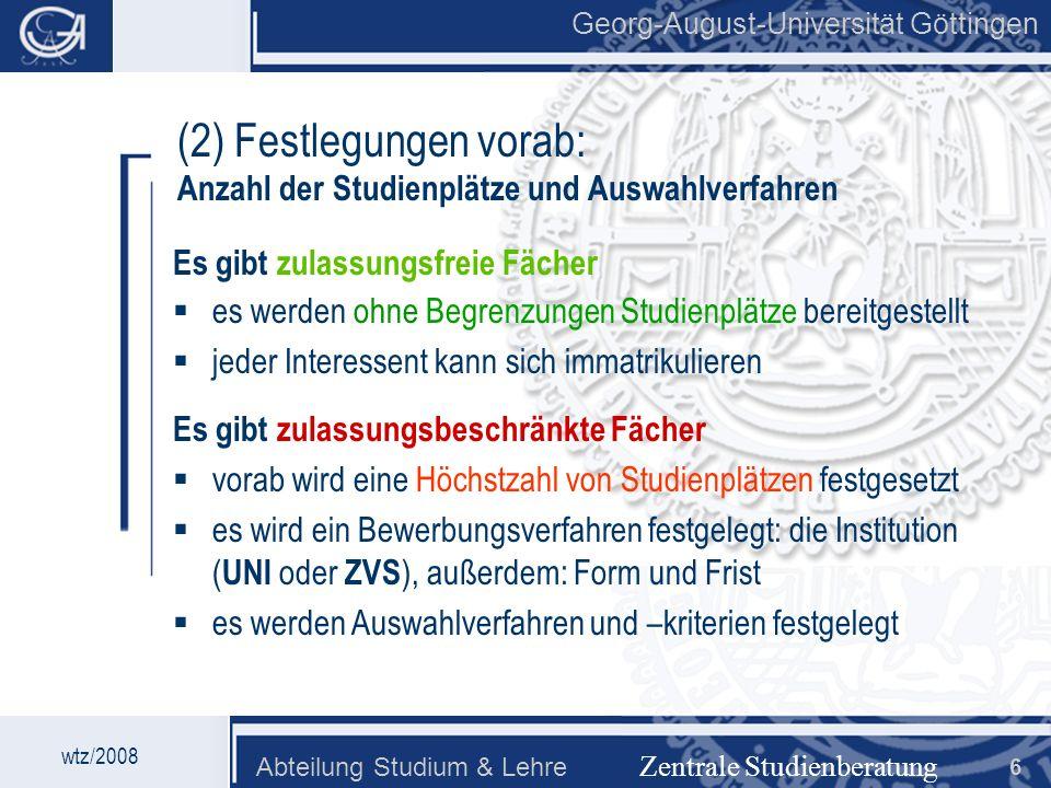 Georg-August-Universität Göttingen Abteilung Studium & Lehre 6 Georg-August-Universität Göttingen (2) Festlegungen vorab: Anzahl der Studienplätze und