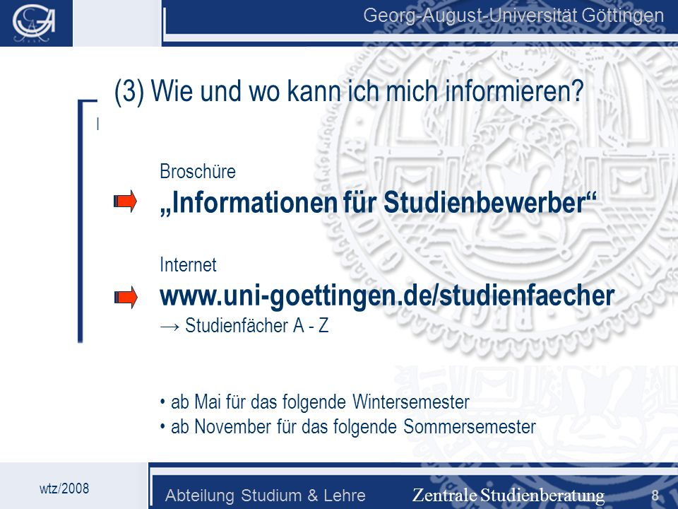 Georg-August-Universität Göttingen Abteilung Studium & Lehre 9 Georg-August-Universität Göttingen Zentrale Studienberatung (3) Informationen für Studienbewerber (im WS) in der Broschüre: (Ausschnitt) wtz/2008 Zulassung 1.