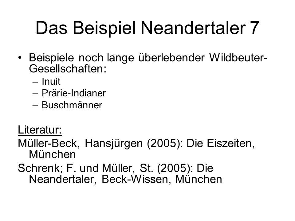 Das Beispiel Neandertaler 7 Beispiele noch lange überlebender Wildbeuter- Gesellschaften: –Inuit –Prärie-Indianer –Buschmänner Literatur: Müller-Beck,