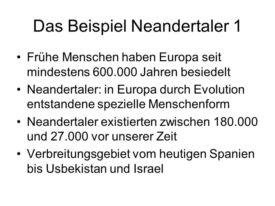 Das Beispiel Neandertaler 1 Frühe Menschen haben Europa seit mindestens 600.000 Jahren besiedelt Neandertaler: in Europa durch Evolution entstandene s