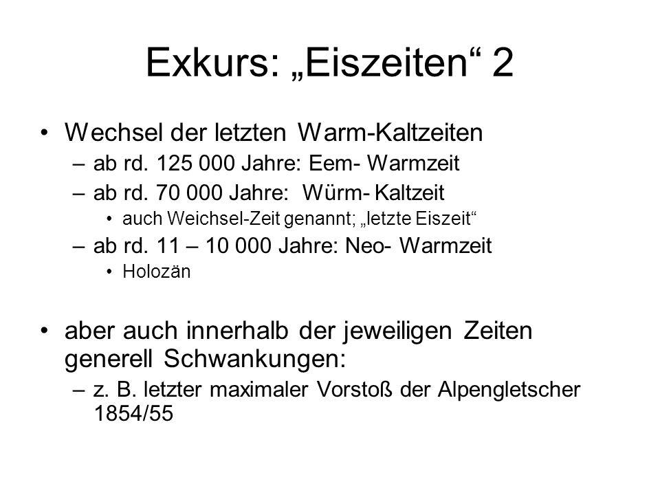 Exkurs: Eiszeiten 2 Wechsel der letzten Warm-Kaltzeiten –ab rd. 125 000 Jahre: Eem- Warmzeit –ab rd. 70 000 Jahre: Würm- Kaltzeit auch Weichsel-Zeit g