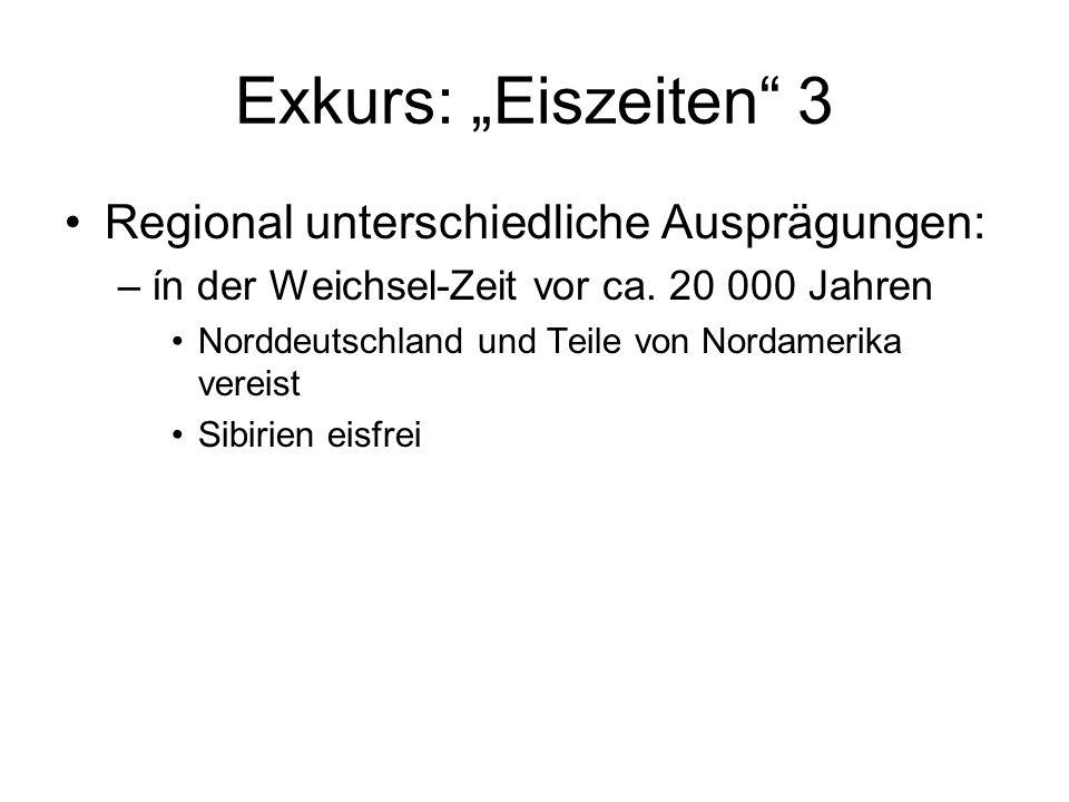 Exkurs: Eiszeiten 3 Regional unterschiedliche Ausprägungen: –ín der Weichsel-Zeit vor ca. 20 000 Jahren Norddeutschland und Teile von Nordamerika vere