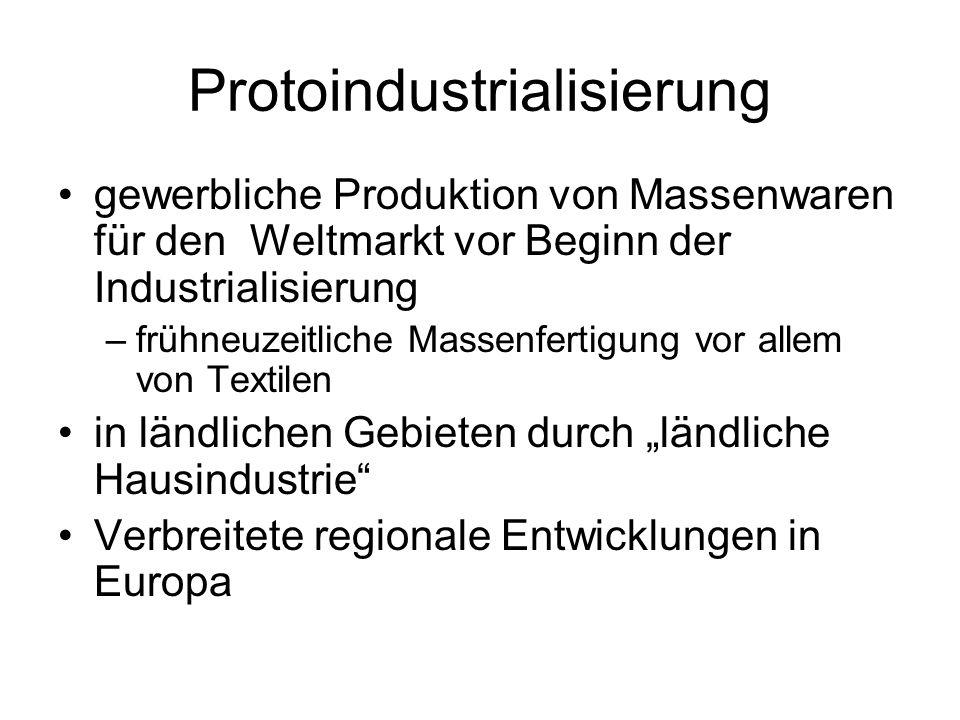 Protoindustrialisierung gewerbliche Produktion von Massenwaren für den Weltmarkt vor Beginn der Industrialisierung –frühneuzeitliche Massenfertigung v
