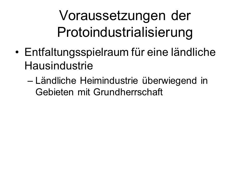 Voraussetzungen der Protoindustrialisierung Entfaltungsspielraum für eine ländliche Hausindustrie –Ländliche Heimindustrie überwiegend in Gebieten mit