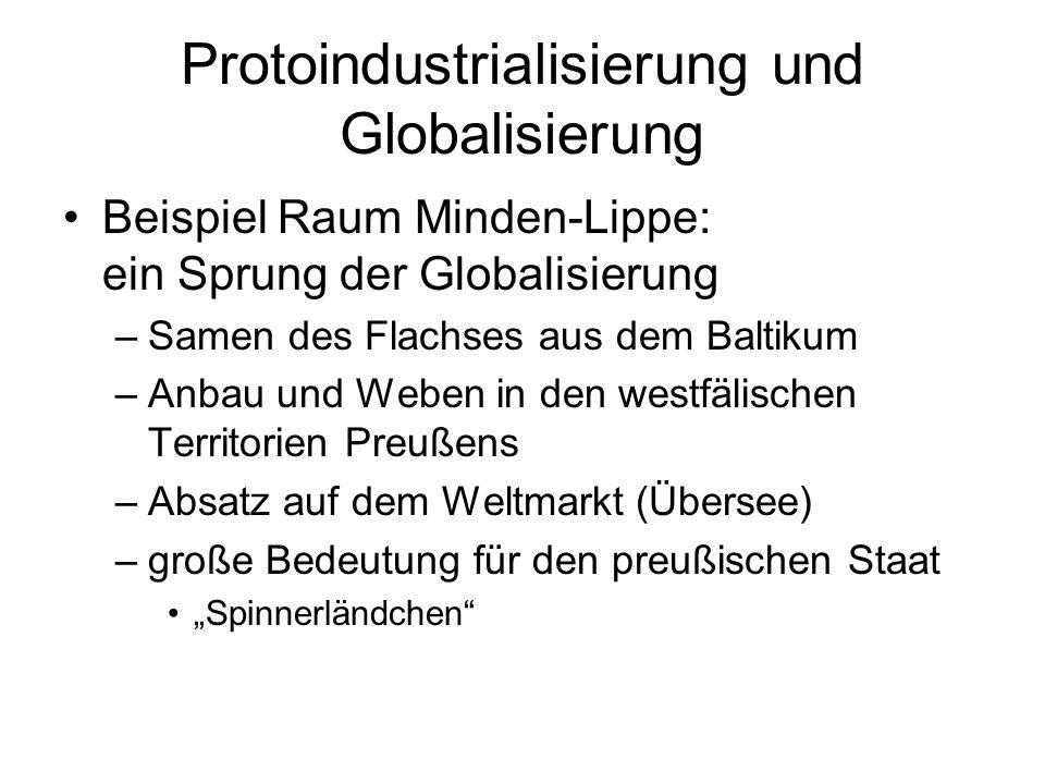 Protoindustrialisierung und Globalisierung Beispiel Raum Minden-Lippe: ein Sprung der Globalisierung –Samen des Flachses aus dem Baltikum –Anbau und W