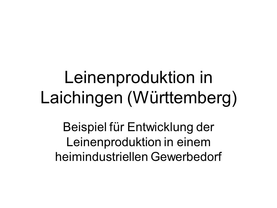 Leinenproduktion in Laichingen (Württemberg) Beispiel für Entwicklung der Leinenproduktion in einem heimindustriellen Gewerbedorf