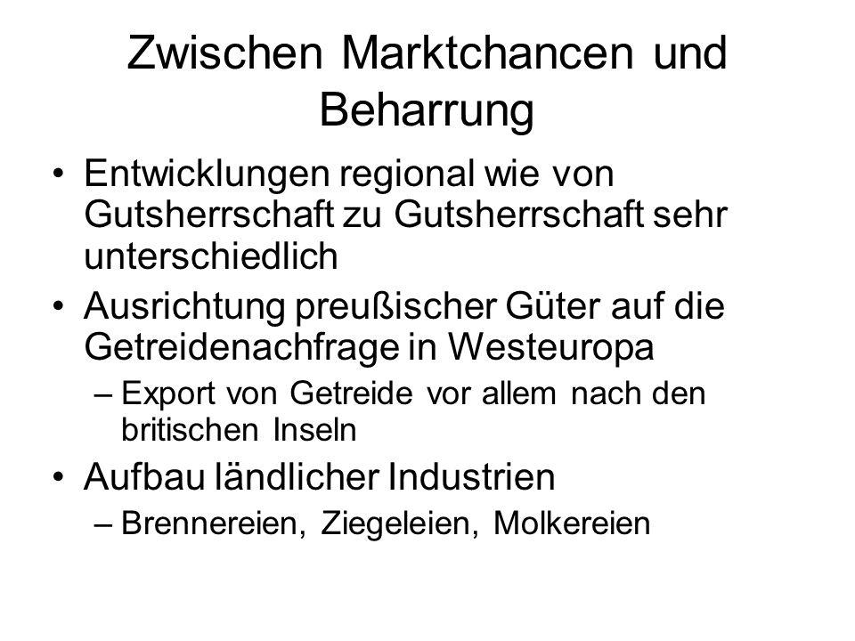 Zwischen Marktchancen und Beharrung Entwicklungen regional wie von Gutsherrschaft zu Gutsherrschaft sehr unterschiedlich Ausrichtung preußischer Güter