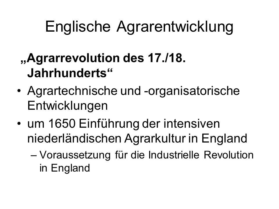 Englische Agrarentwicklung Agrarrevolution des 17./18. Jahrhunderts Agrartechnische und -organisatorische Entwicklungen um 1650 Einführung der intensi
