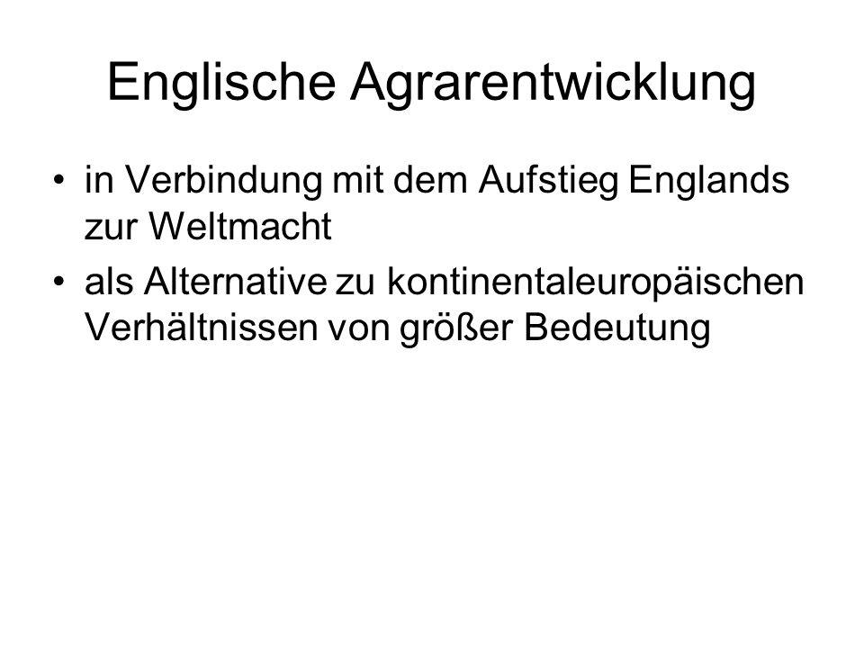 Englische Agrarentwicklung in Verbindung mit dem Aufstieg Englands zur Weltmacht als Alternative zu kontinentaleuropäischen Verhältnissen von größer B