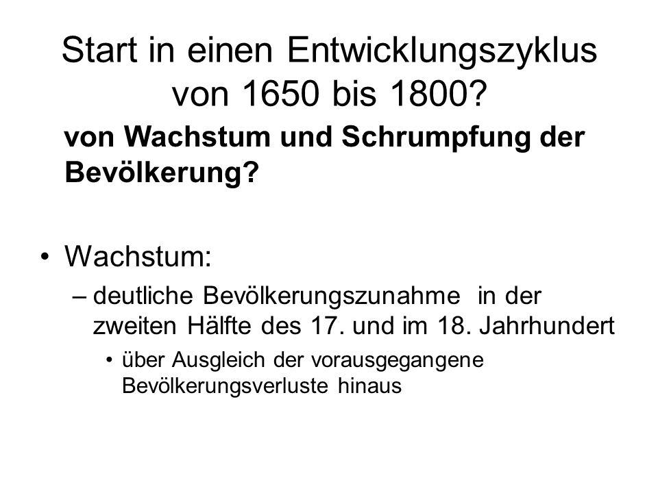 Start in einen Entwicklungszyklus von 1650 bis 1800? von Wachstum und Schrumpfung der Bevölkerung? Wachstum: –deutliche Bevölkerungszunahme in der zwe