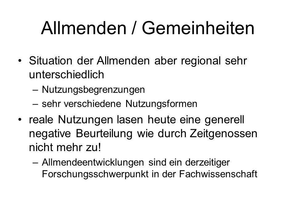 Allmenden / Gemeinheiten Situation der Allmenden aber regional sehr unterschiedlich –Nutzungsbegrenzungen –sehr verschiedene Nutzungsformen reale Nutz